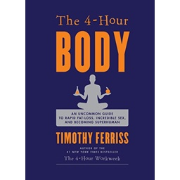 The 4-Hour Body: An Uncommon Guide to Rapid Fat Loss, Incredible Sex and…