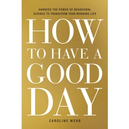 How to Have a Good Day: Harness the Power of Behavioral Science to Tra…