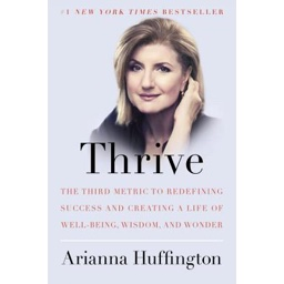 Thrive: The Third Metric to Redefining Success and Creating a Life of Well-Bein…